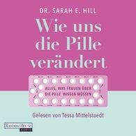 Sarah E.  Hill - Wie uns die Pille verändert