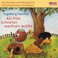 """Ingeborg  Feustel - Geschichten mit Pittiplatsch, Schnatterinchen und Moppi. """"Als Pitti schneller wachsen wollte"""""""