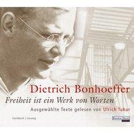 Dietrich  Bonhoeffer - Freiheit ist ein Werk von Worten