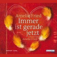 Amelie  Fried - Immer ist gerade jetzt