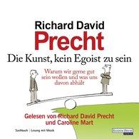 Richard David  Precht - Die Kunst, kein Egoist zu sein