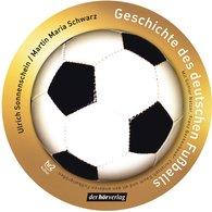 Ulrich  Sonnenschein, Martin Maria  Schwarz - Geschichte des deutschen Fußballs