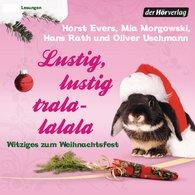 Hans  Rath, Oliver  Uschmann, Mia  Morgowski, Horst  Evers - Lustig, lustig, tralalalala