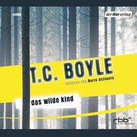 T.C.  Boyle - Das wilde Kind