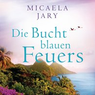Micaela  Jary - Die Bucht des blauen Feuers