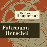 Gerhart  Hauptmann - Fuhrmann Henschel - Hörspiel