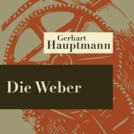 Gerhart  Hauptmann - Die Weber - Hörspiel