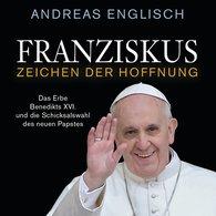 Andreas  Englisch - Franziskus - Zeichen der Hoffnung