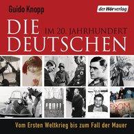 Guido  Knopp - Die Deutschen im 20. Jahrhundert