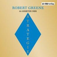 Robert  Greene - Die 33 Gesetze der Strategie