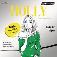 Anna  Friedrich - Holly. Ende der Lügen