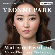 Yeonmi  Park - Mut zur Freiheit