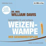 Dr. med. William  Davis - Weizenwampe - Der Gesundheitsplan