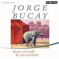 Jorge  Bucay - Komm, ich erzähl dir eine Geschichte