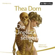 Thea  Dorn - Die Unglückseligen