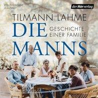Tilmann  Lahme - Die Manns - Geschichte einer Familie