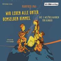 Manfred  Mai - Wir leben alle unter demselben Himmel