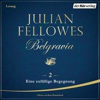 Julian  Fellowes - Belgravia (2) - Eine zufällige Begegnung