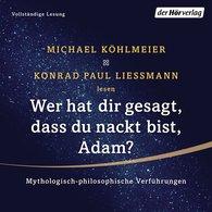 Michael  Köhlmeier, Konrad Paul  Liessmann - Wer hat dir gesagt, dass du nackt bist, Adam?