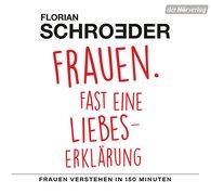 Florian  Schroeder - Frauen. Fast eine Liebeserklärung