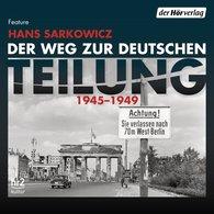 Hans  Sarkowicz - Der Weg zur deutschen Teilung