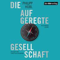 Philipp  Hübl - Die aufgeregte Gesellschaft