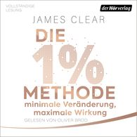 James  Clear - Die 1%-Methode – Minimale Veränderung, maximale Wirkung