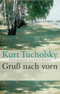 Kurt  Tucholsky, Erich  Kästner  (Hrsg.) - Gruß nach vorn