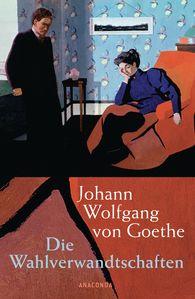 Johann Wolfgang von Goethe - Die Wahlverwandtschaften