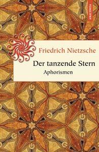 Friedrich  Nietzsche, Kai  Kilian  (Hrsg.) - Der tanzende Stern. Aphorismen