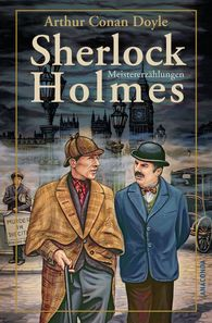 Arthur Conan  Doyle - Sherlock Holmes Meistererzählungen