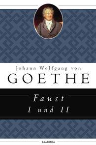 Johann Wolfgang von Goethe - Faust I und II