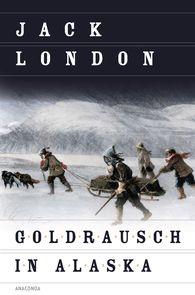 Jack  London - Goldrausch in Alaska