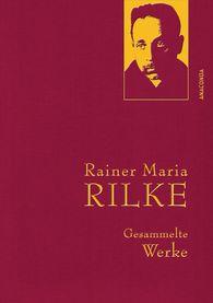 Rainer Maria  Rilke - Rainer Maria Rilke - Gesammelte Werke