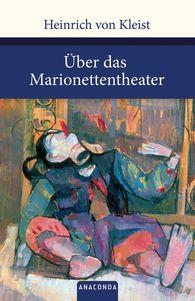 Heinrich von Kleist - Über das Marionettentheater