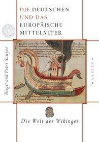 Birgit  Sawyer, Peter  Sawyer - Die Deutschen und das europäische Mittelalter: Die Welt der Wikinger