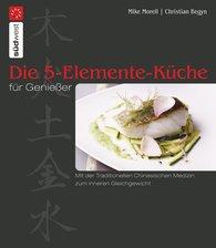 Mike  Morell, Christian  Begyn - Die 5-Elemente-Küche für Genießer