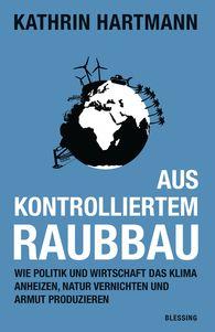 Kathrin  Hartmann - Aus kontrolliertem Raubbau