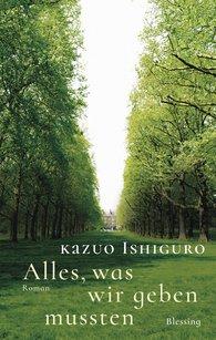 Kazuo  Ishiguro - Alles, was wir geben mussten