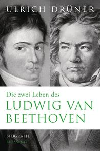 Ulrich  Drüner - The Two Lives of Ludwig van Beethoven