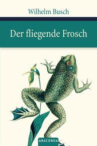 Wilhelm  Busch, Kim  Landgraf  (Hrsg.) - Der fliegende Frosch