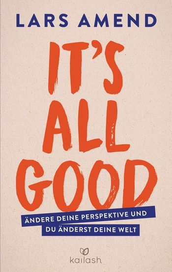 Lars Amend: It's All Good. Kailash Verlag (Paperback)