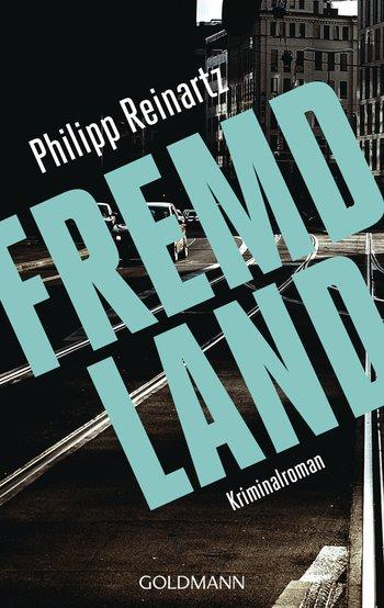 Philipp Reinartz: Fremdland. Goldmann Verlag (Taschenbuch)