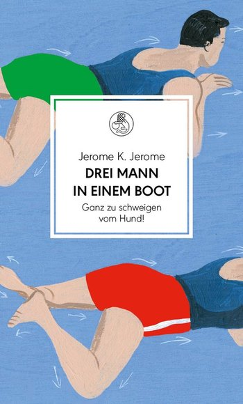 Jerome K. Jerome - Drei Mann in einem Boot. Ganz zu schweigen vom Hund!