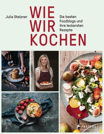 Julia Stelzner - Wie wir kochen