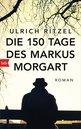 Ulrich  Ritzel - The 150 Days of Markus Morgart