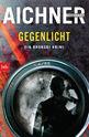 Bernhard  Aichner - GEGENLICHT