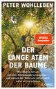 Peter Wohlleben - Der lange Atem der Bäume