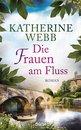 Katherine Webb - Die Frauen am Fluss