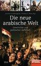 Annette  Großbongardt (Editor), Norbert F.  Pötzl (Editor) - Die neue arabische Welt
